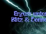 Blitz & Donner - Erguss mit Naturgewalt